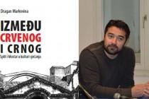 """U nedjelju promocija knjige """"Između crvenog i crnog"""" Dragana Markovine u Mostaru"""
