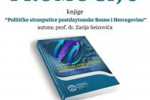 """Promocija knjige """"Političke stranputice postdaytonske Bosne i Hercegovine"""" prof. dr. Zarije Seizovića"""