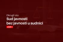Okrugli sto: Sud javnosti bez javnosti u sudnici